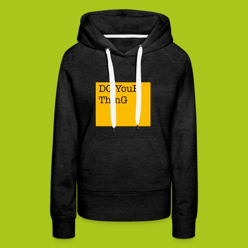 DO YouR ThinG - Frauen Premium Hoodie