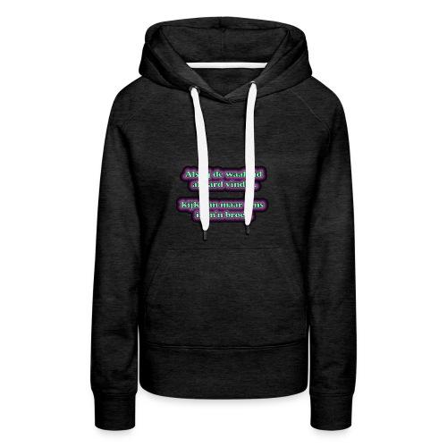 waarheid hard - Vrouwen Premium hoodie