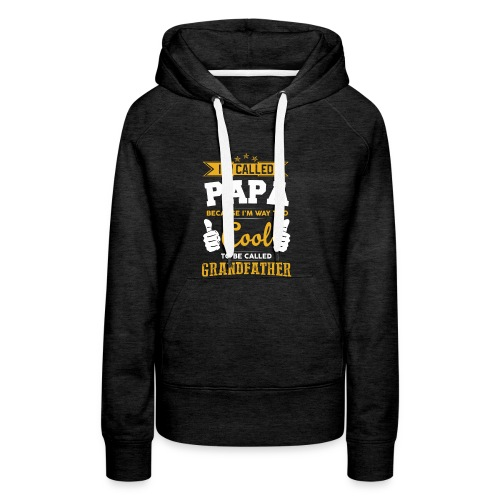 I'M CALLED PAPA Because I`m WAY too COOL To BE.. - Frauen Premium Hoodie