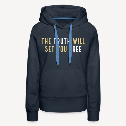 THE TRUTH WILL SET YOU FREE - Women's Premium Hoodie