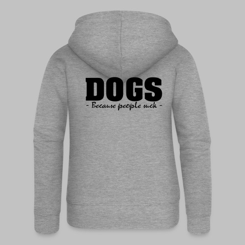 DOGS - BECAUSE PEOPLE SUCK - Frauen Premium Kapuzenjacke