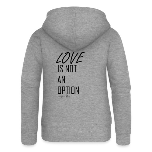 LOVE IS NOT AN OPTION - Veste à capuche Premium Femme