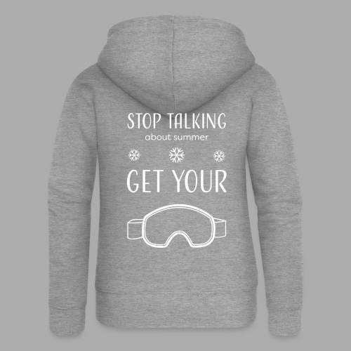 STOP TALKING ABOUT SUMMER AND GET YOUR SNOW / WINTER - Women's Premium Hooded Jacket