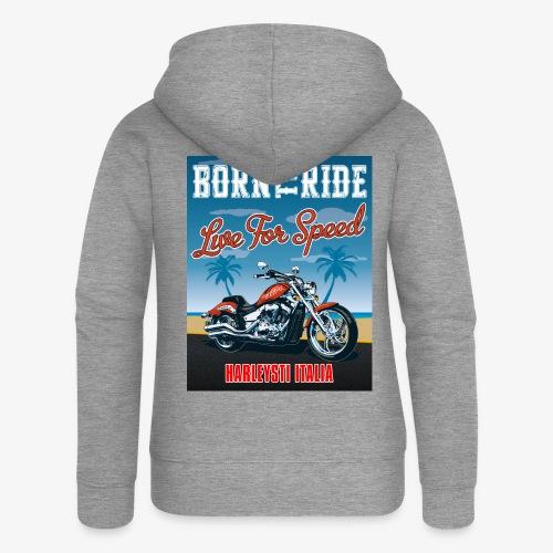 Summer 2021 - Born to ride - Felpa con zip premium da donna