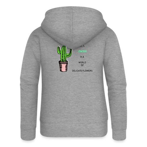 Be a Cactus in a world of delicate Flowers - Frauen Premium Kapuzenjacke