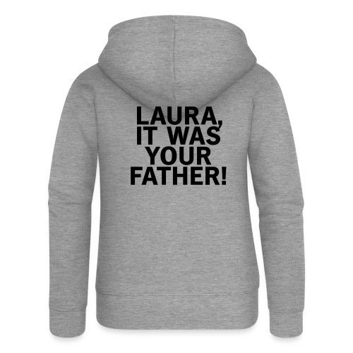 Laura it was your father - Frauen Premium Kapuzenjacke