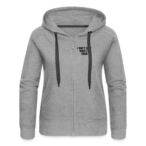 I Dont Stop When im Tired, Fitness, No Pain, Gym - Frauen Premium Kapuzenjacke