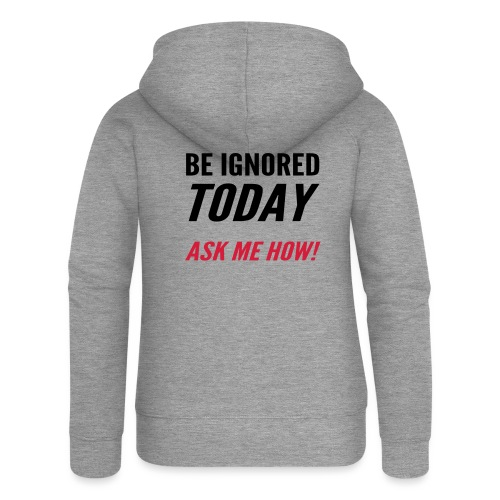 Be Ignored Today - Women's Premium Hooded Jacket