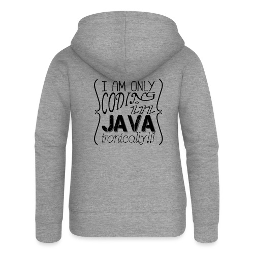 I am only coding in Java ironically!!1 - Women's Premium Hooded Jacket