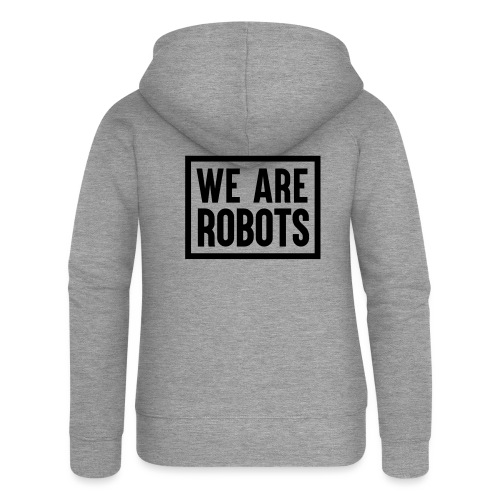 We Are Robots Premium Tote Bag - Women's Premium Hooded Jacket