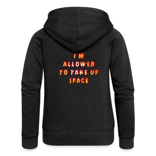 I m allowed to take up space - Women's Premium Hooded Jacket