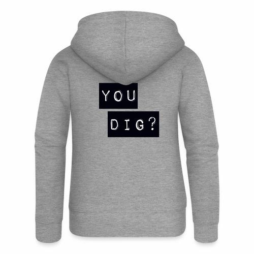 You Dig - Women's Premium Hooded Jacket