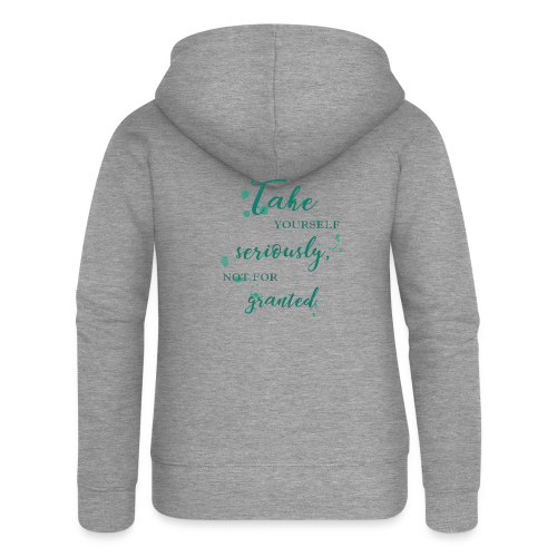 Take yourself seriously, not for granted - Women's Premium Hooded Jacket