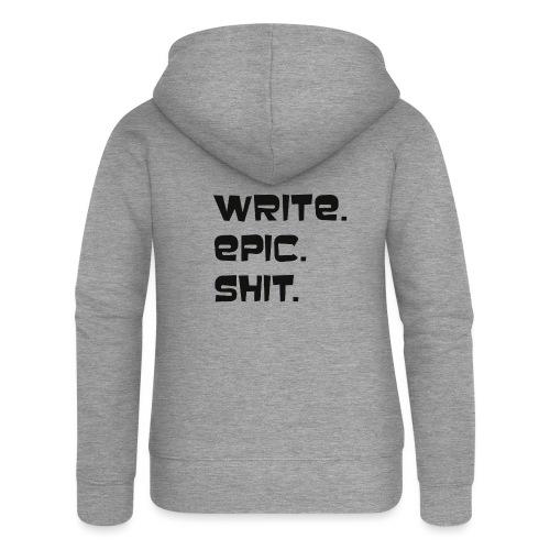 Write epic shit! Motivationsspruch für Autoren - Frauen Premium Kapuzenjacke