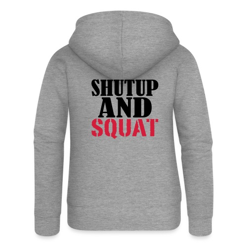 Shut up and SQUAT, Training, Fitness, Crossfit - Frauen Premium Kapuzenjacke