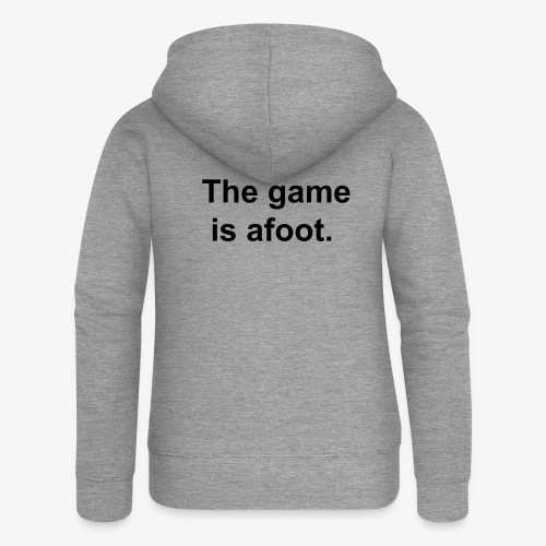 The game is afoot - Sherlock Holmes Quote - Women's Premium Hooded Jacket