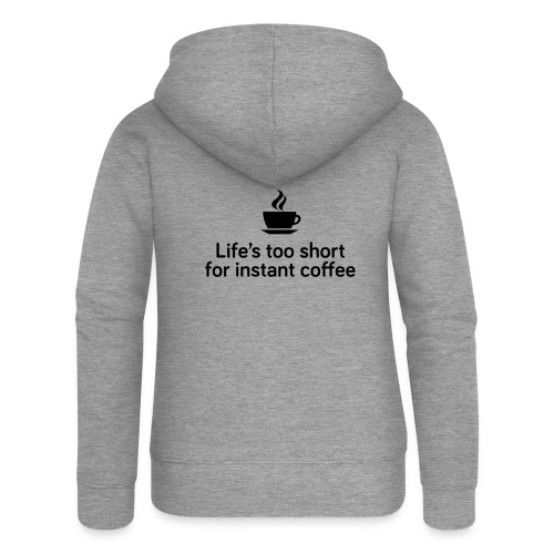 Life's too short for instant coffee - large - Women's Premium Hooded Jacket