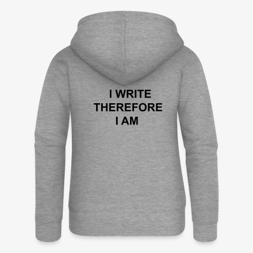 I Write Therefore I Am - Writers Slogan! - Women's Premium Hooded Jacket