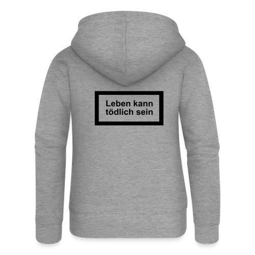 leben_kann_toedlich_sein - Frauen Premium Kapuzenjacke