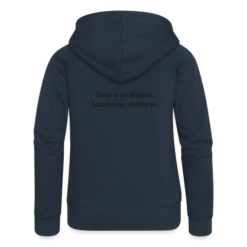 Time is an illusion. Lunchtime, doubly so. - Women's Premium Hooded Jacket
