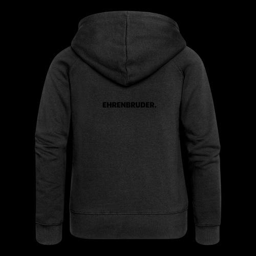 EHRENBRUDER-Black - Frauen Premium Kapuzenjacke