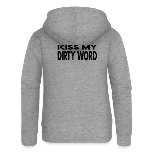 Kiss my dirty word - Women's Premium Hooded Jacket