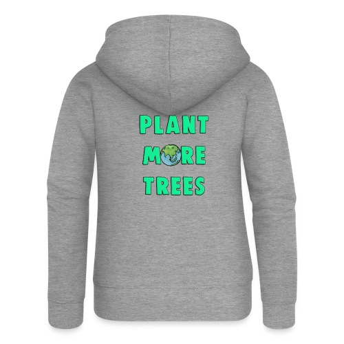 Plant More Trees Global Warming Climate Change - Women's Premium Hooded Jacket