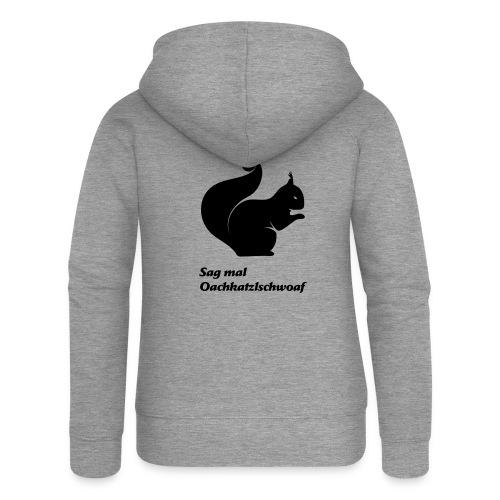oachkatzlschwoaf - Frauen Premium Kapuzenjacke