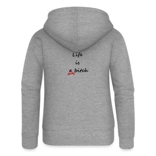 Life Is My Bitch - Veste à capuche Premium Femme