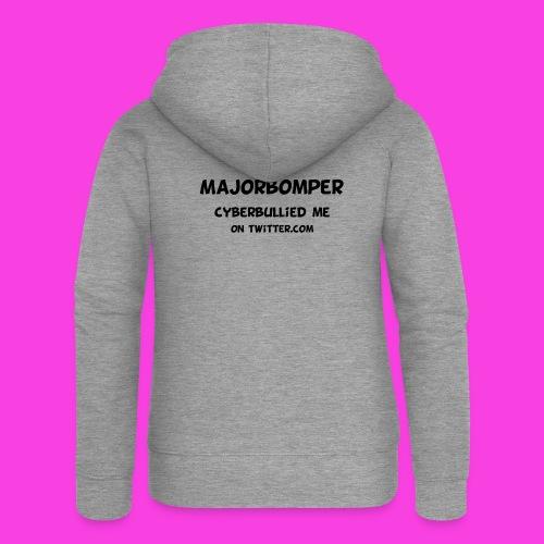 Majorbomper Cyberbullied Me On Twitter.com - Women's Premium Hooded Jacket