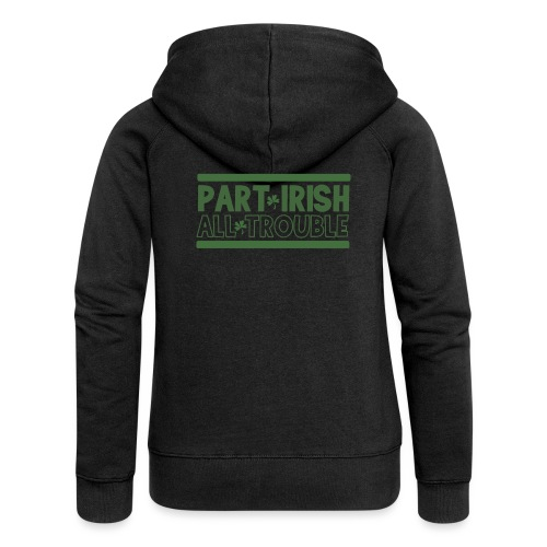 Part Irish - All Trouble: St. Patrick's Day Zoff - Women's Premium Hooded Jacket