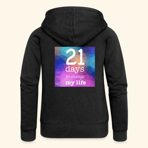 21 days to change my life - Felpa con zip premium da donna