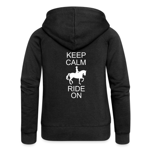 Keep Calm Ride On Dressurreiter - Frauen Premium Kapuzenjacke