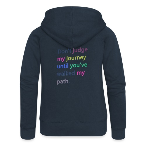Dont judge my journey until you've walked my path - Women's Premium Hooded Jacket