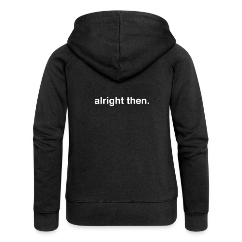 alright then. - Women's Premium Hooded Jacket