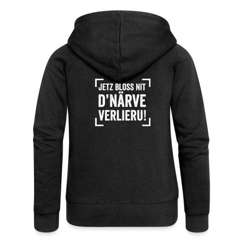 JETZ BLOSS NIT D'NÄRVE VERLIERU! - Frauen Premium Kapuzenjacke