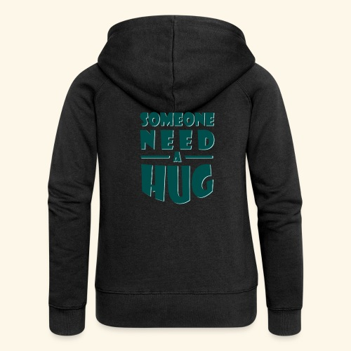 Someone need a hug - Women's Premium Hooded Jacket