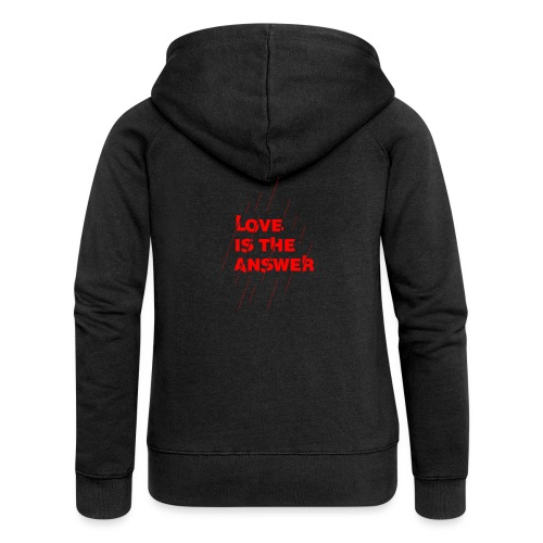 Love is the answer - Felpa con zip premium da donna