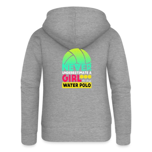 Never Underestimate A Girl Who Plays Water Polo - Women's Premium Hooded Jacket