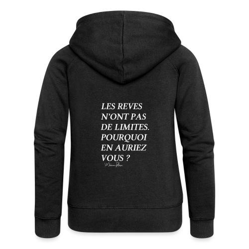 LES REVES N'ONT PAS DE LIMITES - Veste à capuche Premium Femme