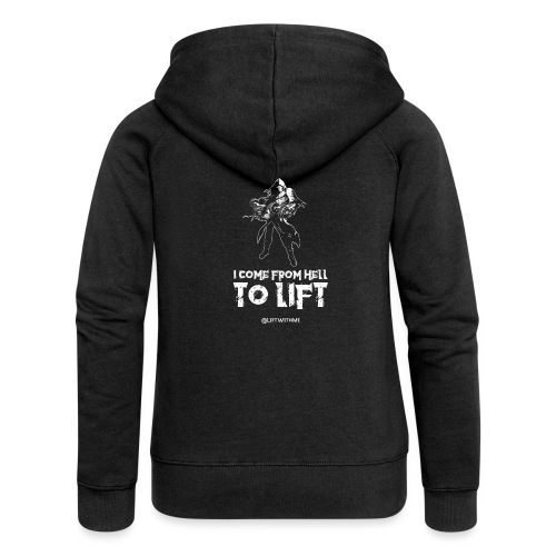 Lift With Me - I Come From Hell To Lift - Felpa con zip premium da donna