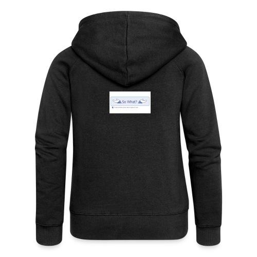 So What? - Women's Premium Hooded Jacket