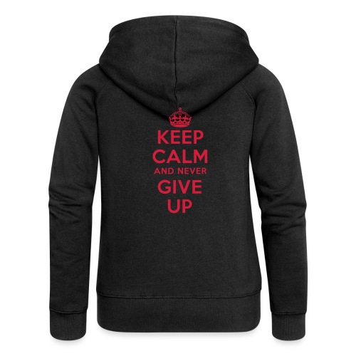 keep calm and never give up - Frauen Premium Kapuzenjacke