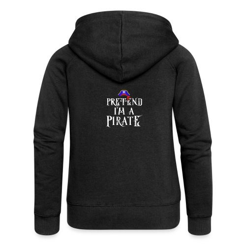 Pretend I'm A Pirate - Women's Premium Hooded Jacket