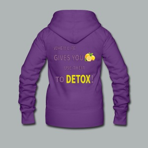 When life gives you lemons use them to detox! - Women's Premium Hooded Jacket