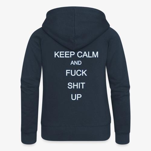Keep Calm and Fuck Shit Up - Felpa con zip premium da donna