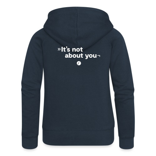 It's not about you - Frauen Premium Kapuzenjacke