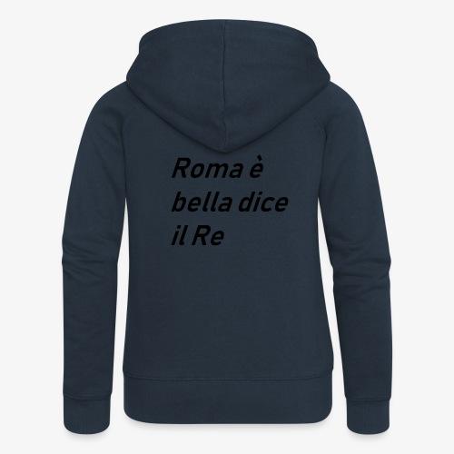 ROMA è bella dice il RE - Felpa con zip premium da donna