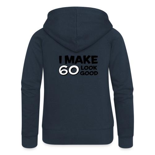 I MAKE 60 LOOK GOOD! - Women's Premium Hooded Jacket