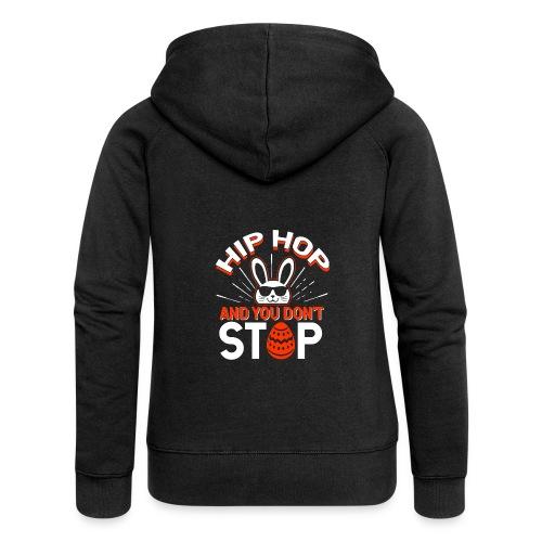 Hip Hop and You Don t Stop - Ostern - Frauen Premium Kapuzenjacke